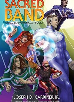 Sacred Band - Sacred Band Chronicles Book One (Mutants & Masterminds Novel)