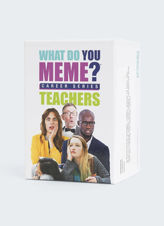 What Do You Meme? Career Series: Teachers