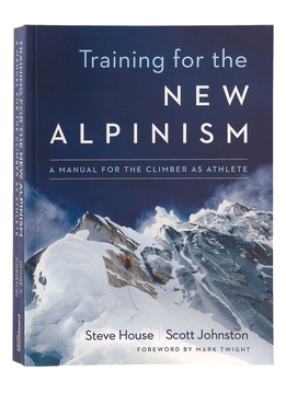 Training for the New Alpinism: A Manual for the Climber as Athlete by Steve House and Scott Johnston (paperback)