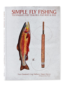 Simple Fly Fishing: Techniques for Tenkara and Rod & Reel Book by Yvon Chouinard, Craig Mathews, and Mauro Mazzo