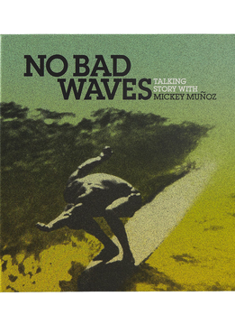 No Bad Waves: Talking Story with Mickey Muñoz (hardcover book)