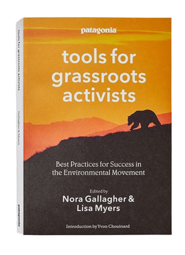 Tools For Grassroots Activists, Edited By Nora Gallagher And Lisa Myers; Introduction By Yvon Chouinard (Paperback Book)