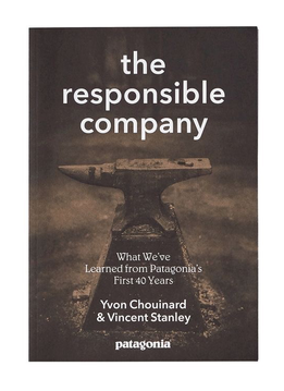 The Responsible Company: What We've Learned From Patagonia's First 40 Years By Yvon Chouinard & Vincent Stanley (Patagonia Paperback)