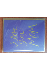 Karen Fuhr I love you MOM card, by Art Rocks Press
