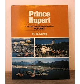 Prince Rupert: A Gateway to Alaska Vol. 2 by R. G. Large