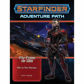 Paizo Starfinder RPG: Adventure Path - We're No Heroes (Fly Free or Die Part 1 of 6)