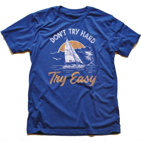 Don't Try Hard, Try Easy T-Shirt