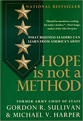 Hope Is Not a Method: What Business Leaders Can Learn From America's Army (Thayer Award Recipient/Gordon R. Sullivan)