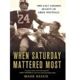 When Saturday Mattered Most: The Last Golden Season of Army Football (VINTAGE)