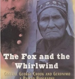 The Fox and the Whirlwind: General George Crook and Geronimo, A Paired Biography (Vintage)