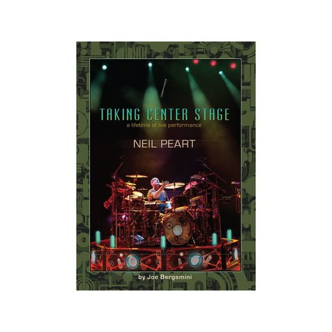 Neil Peart: Taking Center Stage by Joe Bergamini; Book & DVD