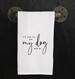 Fleurish Home Quote Towel: But My Dog Said No *last chance
