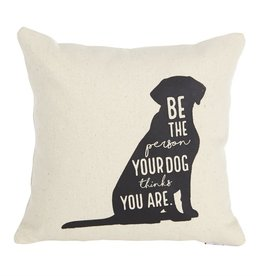 Mudpie Dog Quotes Pillow : Be the Person *last chance