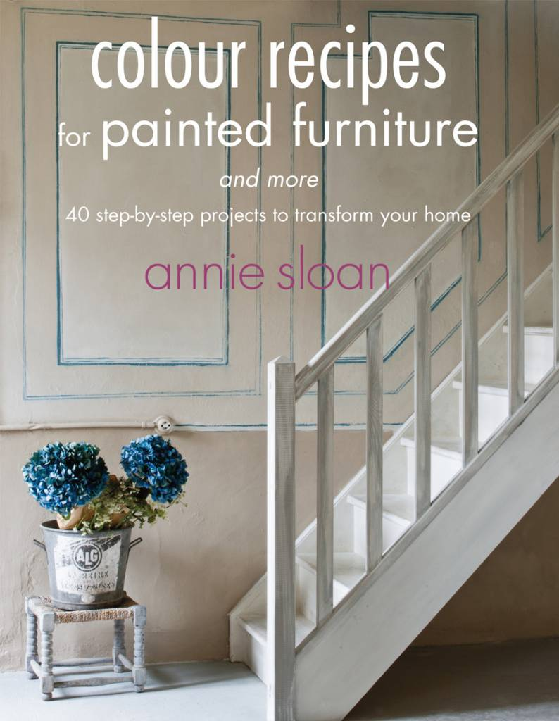 Annie Sloan Colour/Color Recipes for Painted Furniture and More
