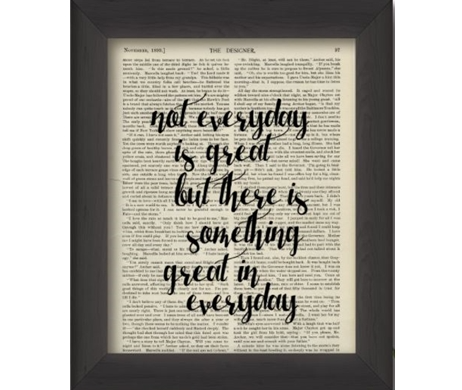 Fleurish Home Not Everyday Is Great But There Is Something Great In Everyday: 5x7 Framed Print