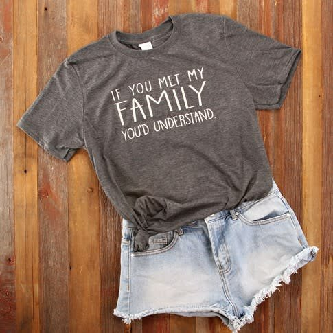 Fleurish Home If You Met My Family Quote Tee