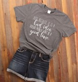 Fleurish Home Bad Idea Good Time Quote Tee
