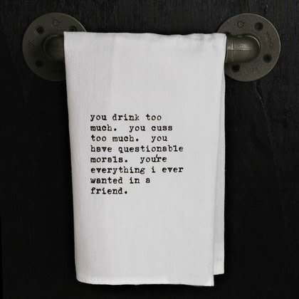 Fleurish Home Quotes Towel You Drink Too Much... *last chance