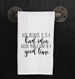 Fleurish Home Quotes Towel Bad Idea Good Time