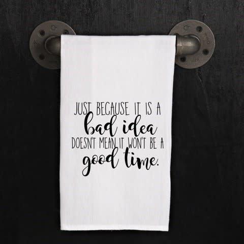 Fleurish Home Quotes Towel Bad Idea Good Time .