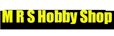 M R S Hobby Shop