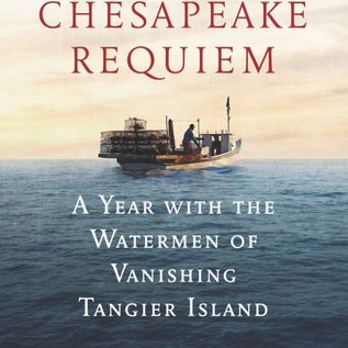 Chesapeake Requiem, a Year with the Watermen of Vanishing Tangier Island