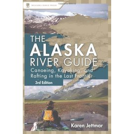ASK The Alaska River Guide: Canoeing, Kayaking, and Rafting in the Last Frontier