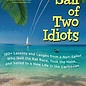 TAB A Sail of Two Idiots: 100+ Lessons and Laughs from a Non-Sailor Who Quit the Rat Race, Took the Helm, and Sailed to a New Life in the Caribbean  (eBook)
