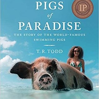 Pigs in Paradise: The Story of the World-Famous Swimming Pigs