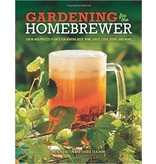 Gardening for The Homebrewer: Grow & Process Plants for Making Beer, Wine, Gruit, Cider, Perry & More!