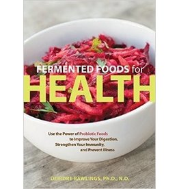 Fermented Foods for Health: Use the Power of Probiotic Foods to Improve YOur Digestion, Strengthen Your Immunity & Prevent Illness