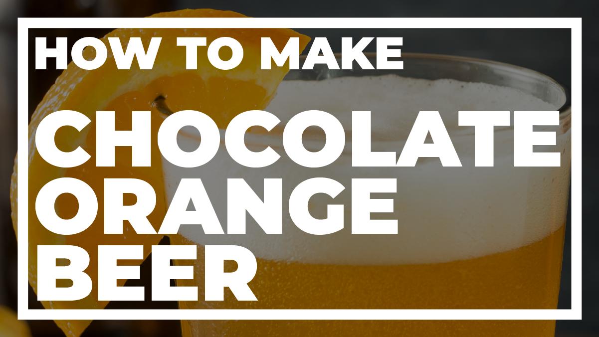 How To Make Chocolate Orange Beer