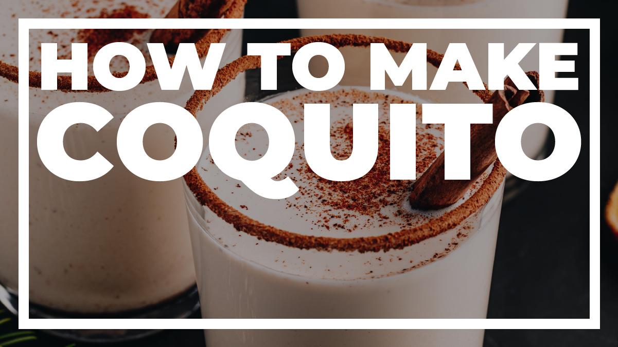 How to Make Coquito