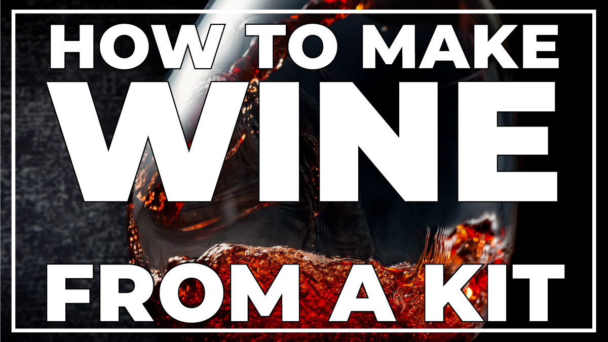 How to Make Wine from a Kit
