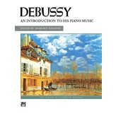Alfred Music Debussy - An Introduction to His Piano Music