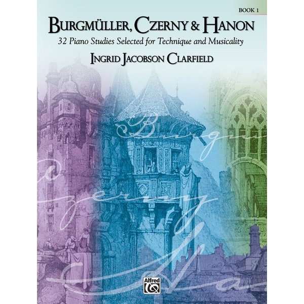 Alfred Music Burgmüller, Czerny & Hanon: Piano Studies Selected for Technique and Musicality, Volume 1