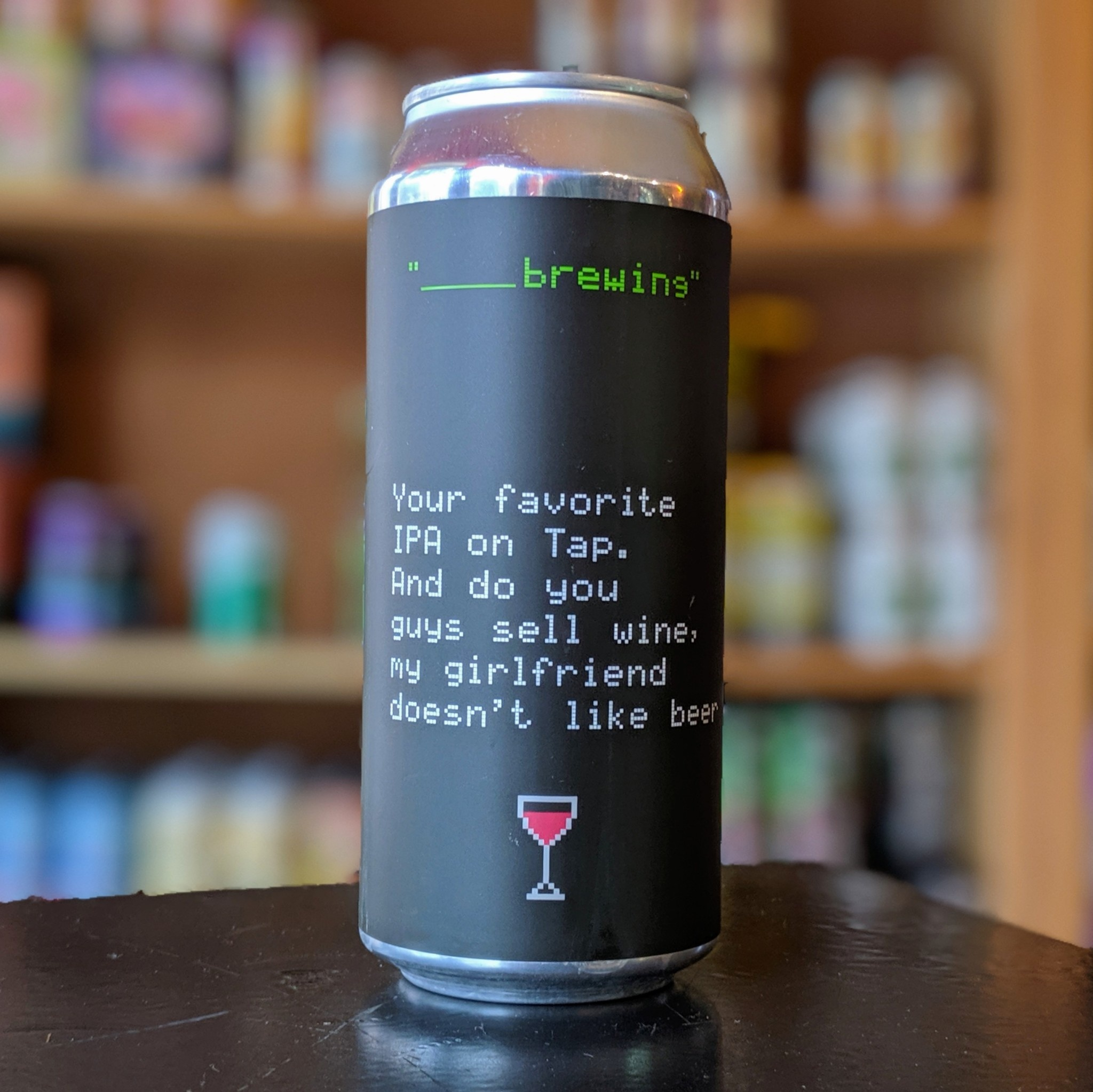 Blank Brewing 'Your Favorite IPA On Tap. And Do You Guys Sell Wine, My Girlfriend Doesn't Like Beer' 16oz (Can)