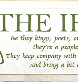 Sawdust City Wholesale The Irish: Be they kings, poets, or farmers… 7x18 in.
