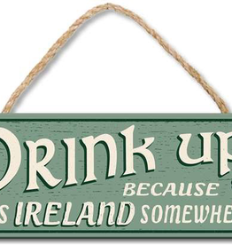 """My Word! Drink Up Becuase It's Ireland Somewhere - 4""""x10"""""""