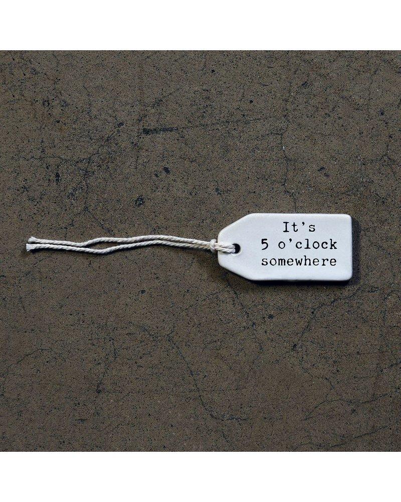 HomArt Ceramic Tag - It's 5 o'clock somewhere