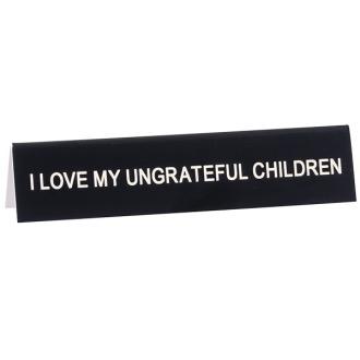 Australia DESK SIGN MEDIUM: UNGRATEFUL CHILDREN (E