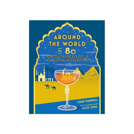 Around the World in 80 Cocktails by Chad Parkhill/Illustrated by Alice Oehr