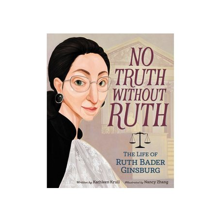 No Truth Without Ruth: The Life of Ruth Bader Ginsburg by Kathleen Krull