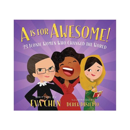 A Is for Awesome!: 23 Iconic Women Who Changed the World by Eva Chen