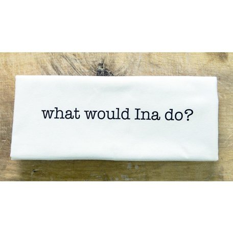 """what would ina do?"" Flour Sack Dish Towel"