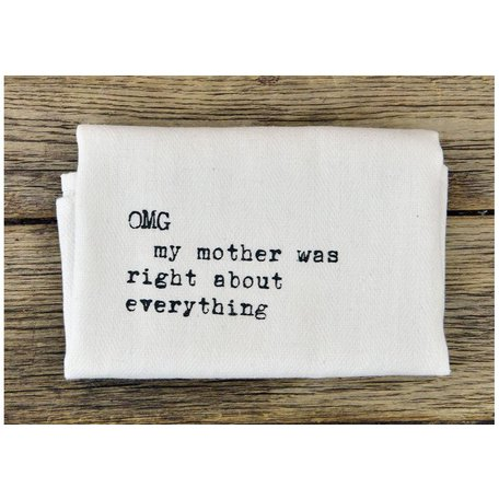 OMG My Mother Was Right About Everything Dish Towel