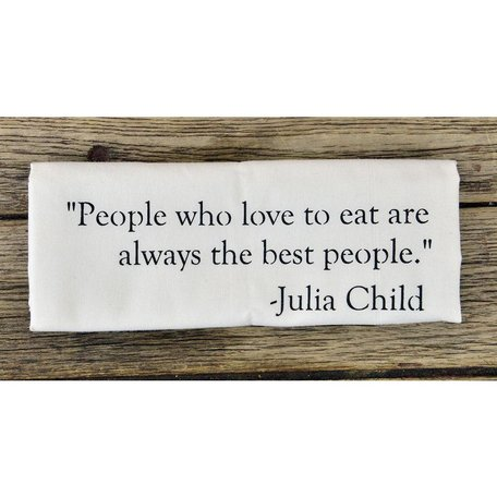 """People who love to eat are always the best people"" Julia Child Dish Towel"