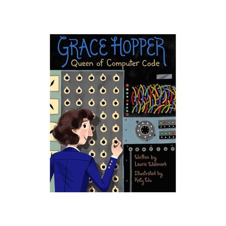 Grace Hopper: Queen of the Computer Code by Laurie Wallmark