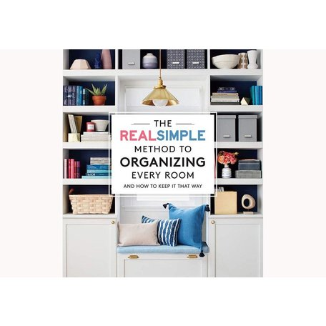 The Real Simple Method to Organizing Every Room: And How To Keep It That Way