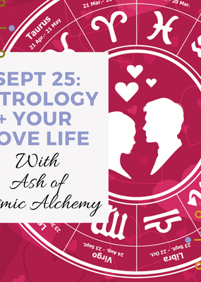 Sept. 25: Astrology + Your Love Life